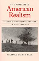 The Problem of American Realism: Studies in the Cultural History of a Literary Idea (Morality and Society (Hardcover))