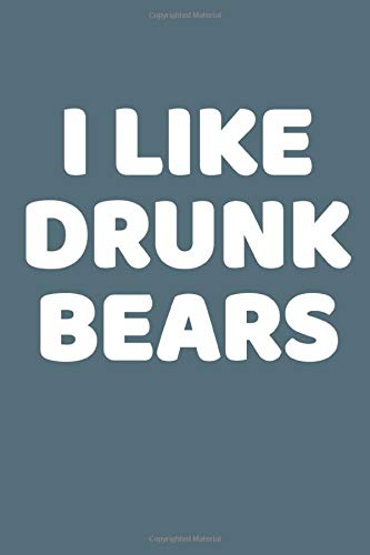 I Like Drunk Bears: This is a simple yet stylish lined notebook (lined front and back). 112 pages, high quality cover and a handy (6 x 9) inches in ... bear lovers. Who sees drunk bears after all.