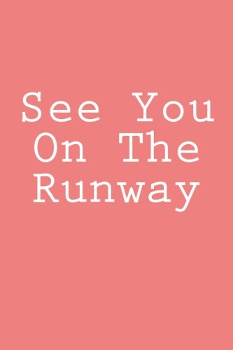See You On The Runway: Notebook, 150 lined pages, softcover, 6 x 9