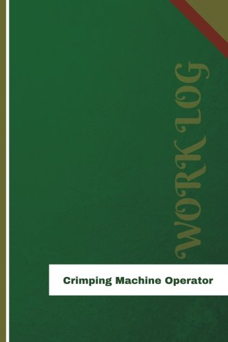 Crimping Machine Operator Work Log: Work Journal, Work Diary, Log - 126 pages, 6 x 9 inches (Orange Logs/Work Log)