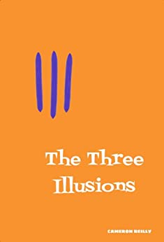 The Three Illusions by [Cameron Reilly]
