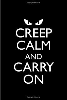 Creep Calm and Carry On: Halloween Ghost Journal   Notebook   Workbook For Popular Quotes & Horror Movie Lover - 6x9 - 100...