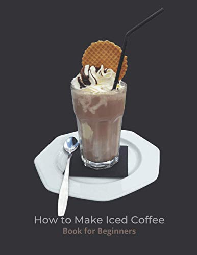 How To Make Iced Coffee Book for Beginners: Barista
