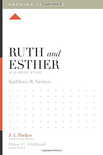 Ruth and Esther: A 12-Week Study (Knowing the Bible)