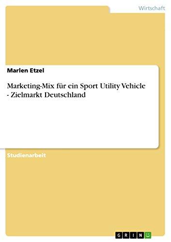 Marketing-Mix für ein Sport Utility Vehicle - Zielmarkt Deutschland (German Edition)