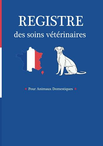 Registre des soins vétérinaires: Suivi pour animaux domestiques, chiens, chats   Carnet de santé du vétérinaire   livre Sanitaire conforme à la législation française