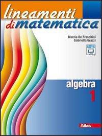 Lineamenti di matematica. Algebra. Per le Scuole superiori. Con espansione online (Vol. 1)