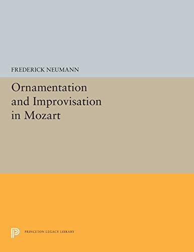 Neumann, F: Ornamentation and Improvisation in Mozart (Princeton Legacy Library, Band 5293)