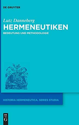 Hermeneutiken: Bedeutung und Methodologie (Historia Hermeneutica. Series Studia, 18, Band 18)