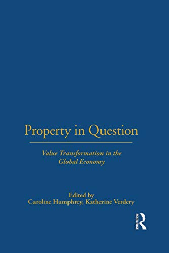 Property in Question: Value Transformation in the Global Economy (Wenner-Gren International Symposium Series) (English Edition)