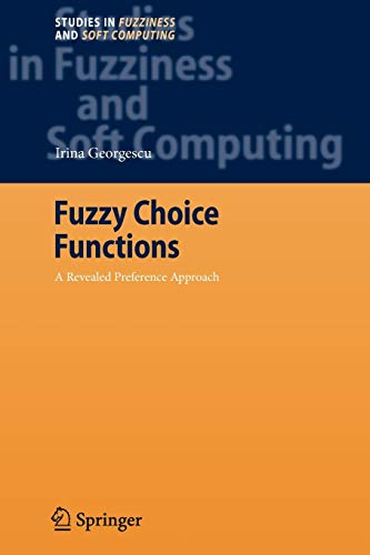 Fuzzy Choice Functions: A Revealed Preference Approach (Studies in Fuzziness and Soft Computing, Band 214)