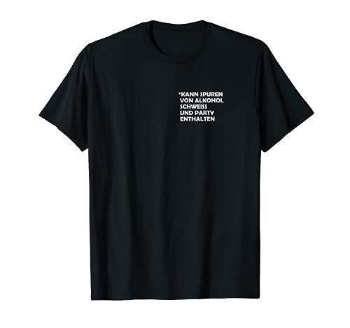 Kann Spuren von Alkohol, Schweiß und Party enthalten T-Shirt