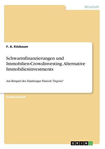 """Schwarmfinanzierungen und Immobilien-Crowdinvesting. Alternative Immobilieninvestments: Am Beispiel des Hamburger Fintech \""""Exporo\"""""""