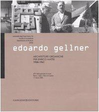 Edoardo Gellner. Architetture organiche per Enrico Mattei 1954-1961. Atti della giornata di studi (Roma, Gela, Pieve di Cadore 17 marzo 2005). Ediz. illustrata
