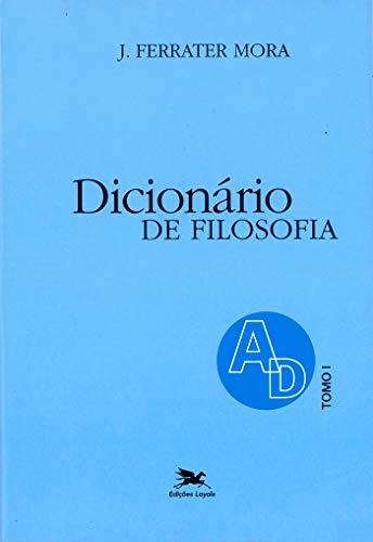 Dicionário de Filosofia - Tomo 1: A-D: Tomo 1: Verbetes iniciados em A até iniciados em D, inclusive