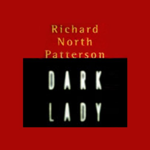 Dark Lady                    By:                                                                                                                                 Richard North Patterson                               Narrated by:                                                                                                                                 Anne Twomey                      Length: 12 hrs and 53 mins     13 ratings     Overall 4.0