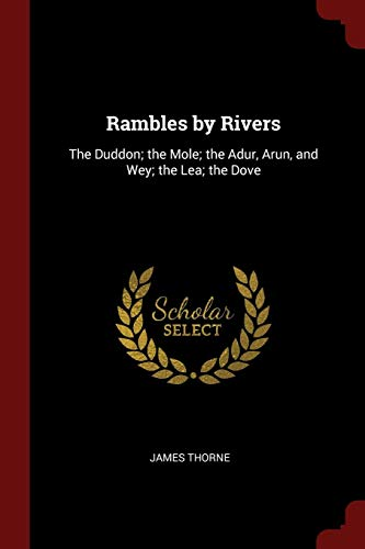 Rambles by Rivers: The Duddon; The Mole; The Adur, Arun, and Wey; The Lea; The Dove