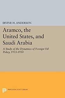 Aramco, the United States, and Saudi Arabia: A Study of the Dynamics of Foreign Oil Policy, 1933-1950