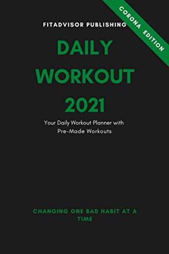 Daily Workout 2021: Your Daily Fitness Planner with Pre-Made Workouts for 2021 (Daily Workouts by Fitadvisor)