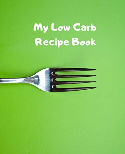 """My Low Carb Recipe Book: Create Your Own Custom Cookbook With This 100+page 7.5\""""x9.25\"""" (19cm*23.5cm) BLANK Journal. It Has Space For You To Write In 50 Single Page PLUS 25 Double Page Recipes (fork)"""