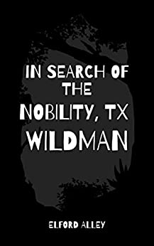 In Search of the Nobility, TX Wildman by [Elford Alley]