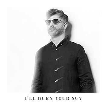 I'll Burn Your SUV