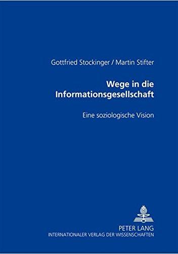 Wege in die Informationsgesellschaft: Eine soziologische Vision