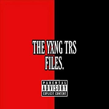 THE YXNG TRS FILES.