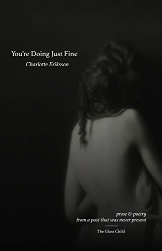 You\'re Doing Just Fine: Prose and poetry from a past that was never present (English Edition)