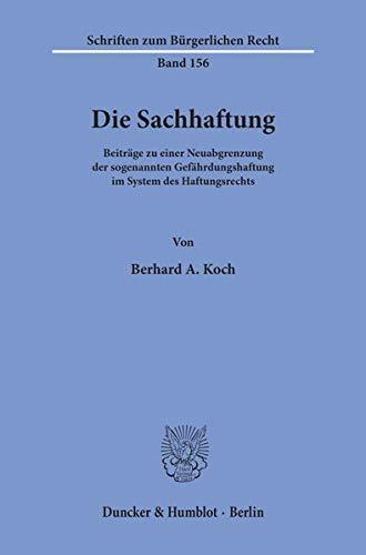 Die Sachhaftung.: Beiträge zu einer Neuabgrenzung der sogenannten Gefährdungshaftung im System des Haftungsrechts. (Schriften zum Bürgerlichen Recht)