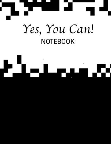 Yes, You Can!: NOTEBOOK Classic Black and White Cover Lined notebook Large (8.5 x 11 inches) - 120 Pages - college high school university - old school