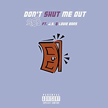 Don't Shut Me Out
