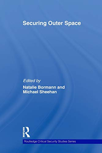 Securing outer space (Routledge Critical Security Studies)