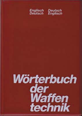 Das Wörterbuch der Waffentechnik: Deutsch / Englisch, Englisch / Deutsch