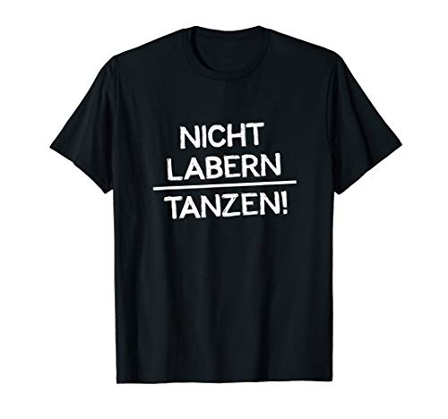 Nicht Labern Tanzen! Festival Tanzen Feiern Party Geschenk T-Shirt