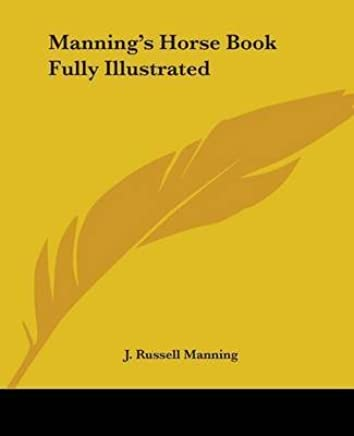 [(Mannings Horse Book Fully Illustrated)] [By (author) J. Russell Manning] published on (January, 2005)