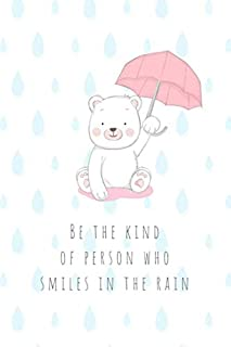Be the Kind of Person Who Smiles in the Rain: Bear With Umbrella - Uplifting Happiness Quote Notebook (Blank Lined Journal for Writing In)