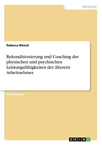 Rekonditionierung und Coaching der physischen und psychischen Leistungsfähigkeiten der älteren Arbeitnehmer