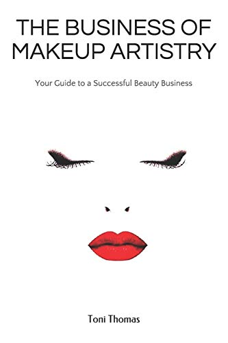 THE BUSINESS OF MAKEUP ARTISTRY: Your Guide to a Successful Beauty Business