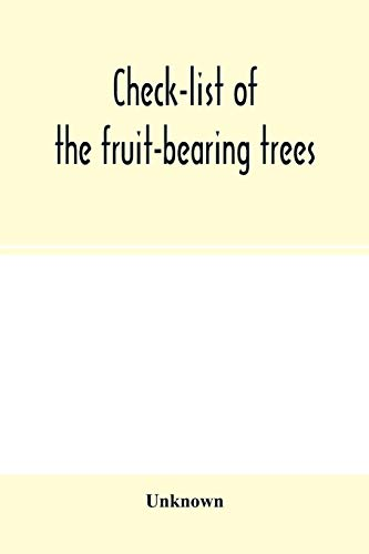 Check-list of the fruit-bearing trees, shrubs and vines, nut, and other food-plants, in the Park and Orchards of Frank Cowan