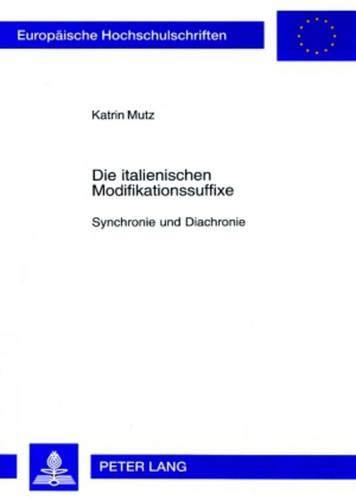 Die italienischen Modifikationssuffixe: Synchronie und Diachronie (Europäische Hochschulschriften / European University Studies / Publications ... 9: Langue et littérature italiennes, Band 33)