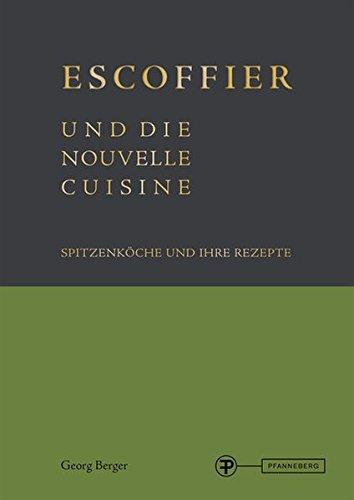 Escoffier und die Nouvelle Cuisine: Spitzenköche und ihre Rezepte
