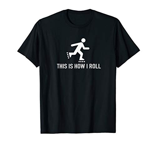 This is how I roll - Funny roller blades Tshirt