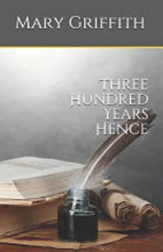 Three Hundred Years Hence (English Edition)