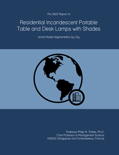 The 2022 Report on Residential Incandescent Portable Table and Desk Lamps with Shades: World Market Segmentation by City