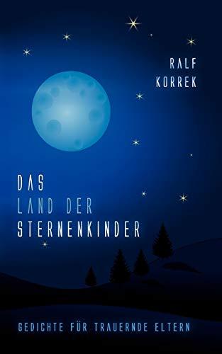 Das Land der Sternenkinder: Gedichte für trauernde Eltern