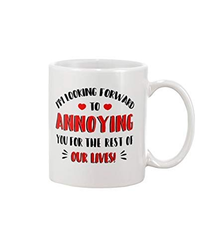 Taza de café con texto en inglés 'I Am Looking Forward to Annoying You for The Rest of Our Lives', 325 ml