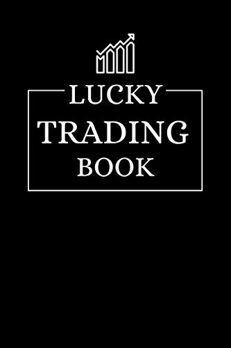 Lucky Trading Book: Trading Notebook With 120 Lined Pages, A Great Gift Idea For Stock Investors And Traders (Gift for Stock Trader, Band 1)