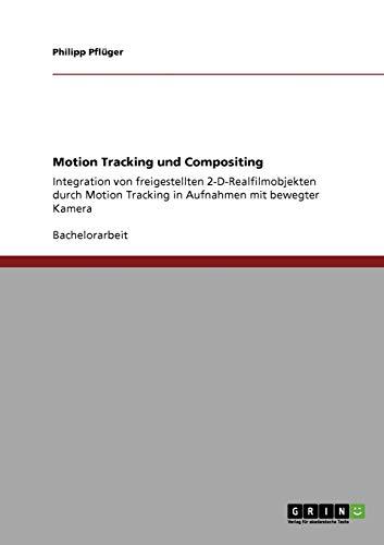 Motion Tracking und Compositing: Integration von freigestellten 2-D-Realfilmobjekten durch Motion Tracking in Aufnahmen mit bewegter Kamera