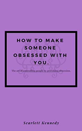 How To Make Someone Fall In Love With You, Forever; How to Make Someone Obsessed With...